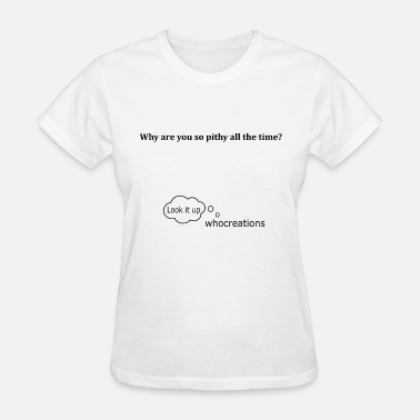 Pithy all the time - Women's T-Shirt