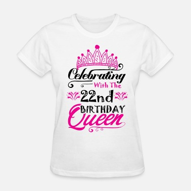 Happy 22nd Birthday Celebrating With the 22nd Birthday Queen - Women's T-Shirt