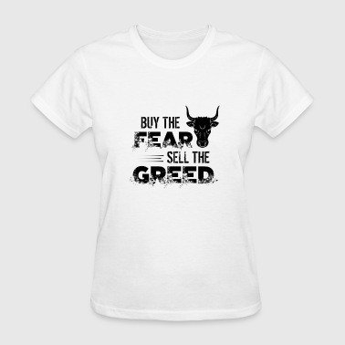 Fear Sells Buy The Fear, Sell The Greed Trader - Women's T-Shirt