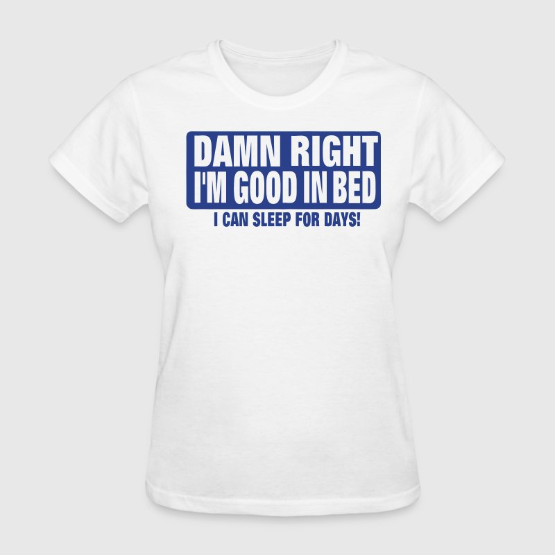 DAMN RIGHT I'M GOOD IN BED - Women's T-Shirt