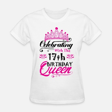 17th Birthday Celebrating With the 17th Birthday Queen - Women's T-Shirt