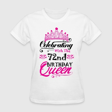 72nd Birthday Celebrating With the 72nd Birthday Queen - Women's T-Shirt