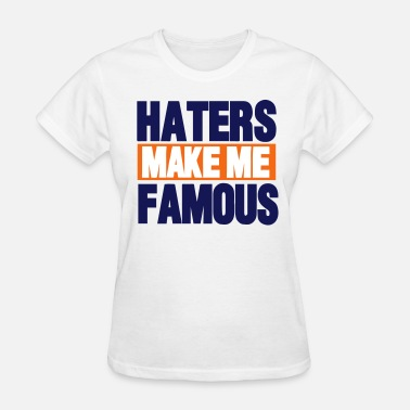 Hater Make Me Famous HATERS MAKE ME FAMOUS - Women's T-Shirt