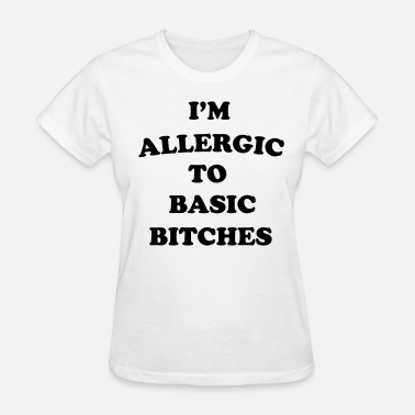 Allergic To Bitches I'm allergic to basic bitches - Women's T-Shirt