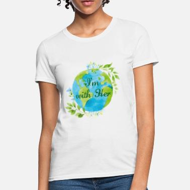 Earthday I'm With Her - Women's T-Shirt