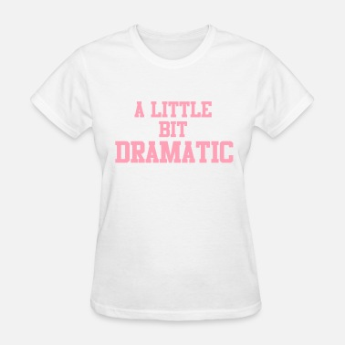 A Little Bit Dramatic ALITTLE - Women's T-Shirt