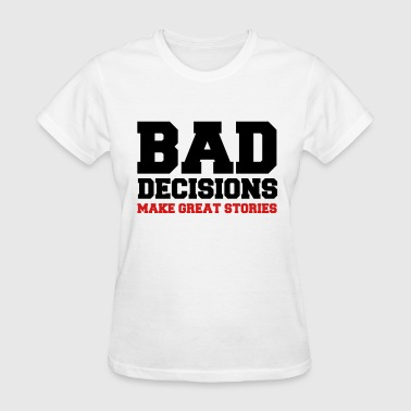 Bad Decisions  - Women's T-Shirt