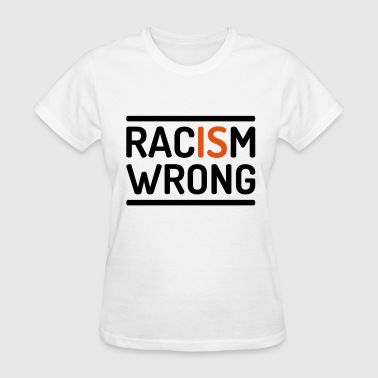 No To Racism Racism is wrong - Women's T-Shirt