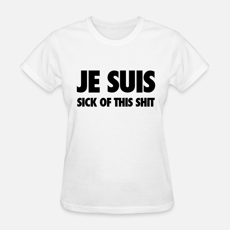 Charlie T-Shirts - Je suis sick of this shit - Women's T-Shirt white