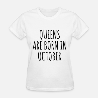 Queen Are Born In Febrauary Queen are born in October - Women's T-Shirt