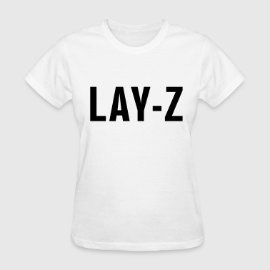 Lay-z - Women's T-Shirt