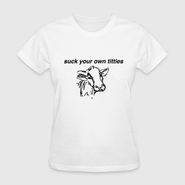 Suck Your Own Titties - Women's T-Shirt