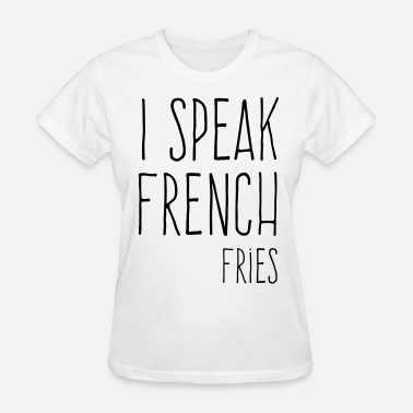 Fries Quotes Speak French Fries Funny Quote - Women's T-Shirt