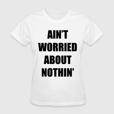 Ain't Worried About Nothin Rap Design - Women's T-Shirt