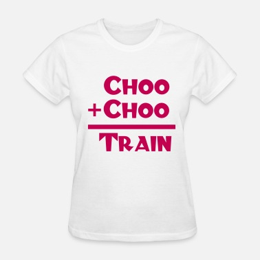 """choo Choo"" Choo + Choo = Train Design - Women's T-Shirt"
