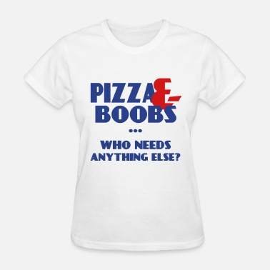 Lesbian Rude Pizza And Boobs Who Needs Anything Else - Women's T-Shirt