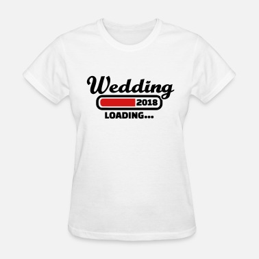 Wedding Loading Wedding 2018 - Women's T-Shirt