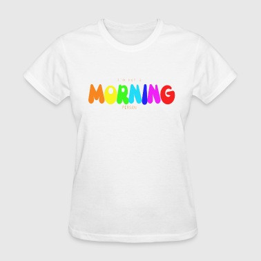 Person I Am Not A Morning Person I'm not MORNING person - Women's T-Shirt