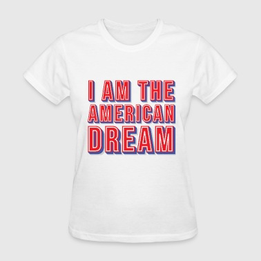 I am The American Dream - Women's T-Shirt