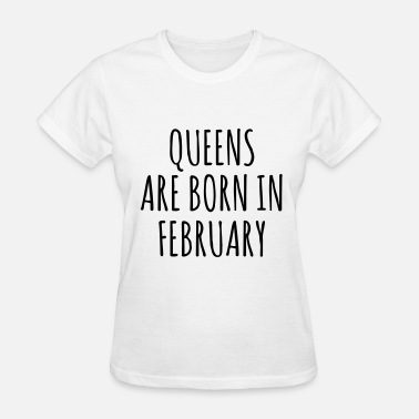 Born In February Queen are born in Febrauary - Women's T-Shirt