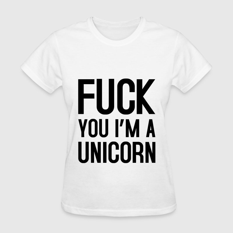 FUCK YOU I'M A UNICORN - Women's T-Shirt