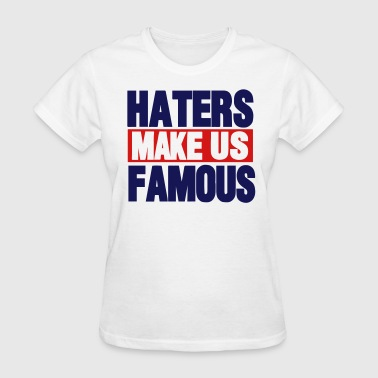 Haters-make-us-famous HATERS MAKE US FAMOUS - Women's T-Shirt
