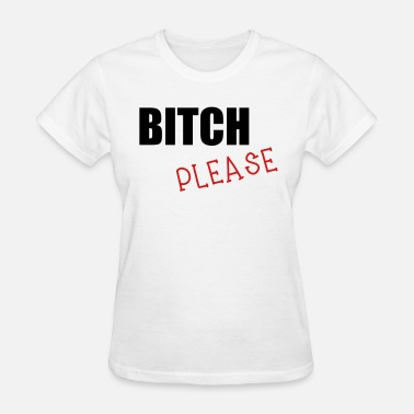 Bitchy Sayings Bitch Please  - Women's T-Shirt