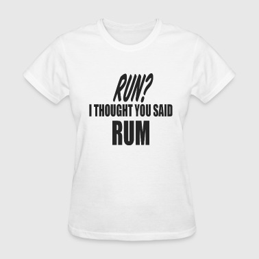 Thought Run i though you said RUM - Women's T-Shirt