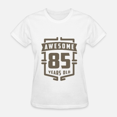 85 Years Old Awesome 85 Years Old - Women's T-Shirt