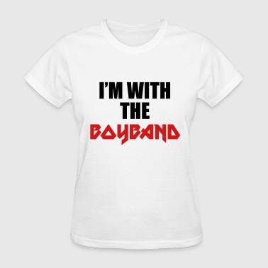 I'm with the boyband - Women's T-Shirt