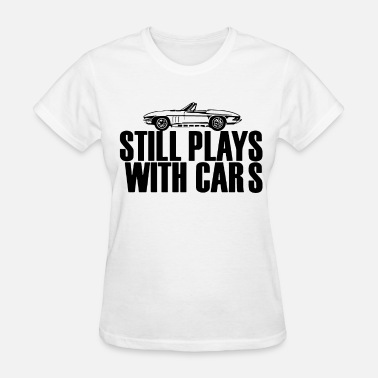 Musc STILL PLAYS WITH CARS funny mechanic gearhead musc - Women's T-Shirt
