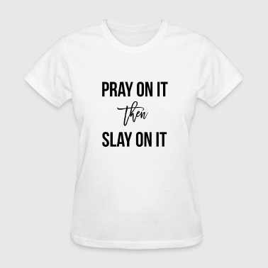 Pray On It - Women's T-Shirt