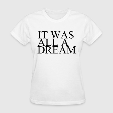 It was all a dream - Women's T-Shirt