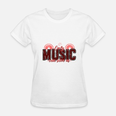 Love Will Save Us Only MUSIC can save us! - Women's T-Shirt