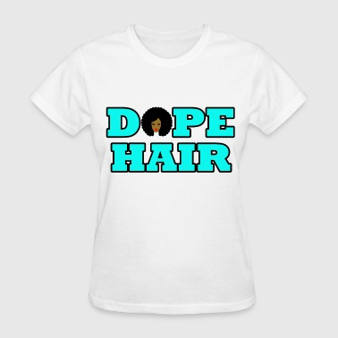 Dope Hair - Women's T-Shirt
