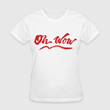 Oh Wow Oh Wow - Women's T-Shirt