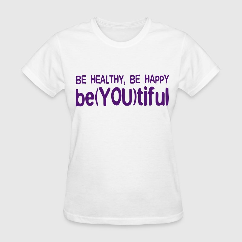BE HEALTHY, BE HAPPY, BE-YOU-TIFUL - Women's T-Shirt
