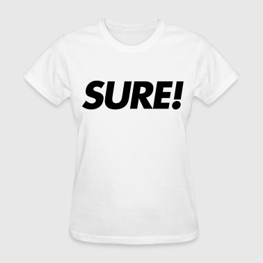 Sure! - Women's T-Shirt