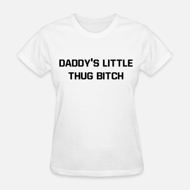 Bitches Little Daddy's little thug bitch - Women's T-Shirt