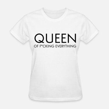 Fuck Queens Queen of fucking everything - Women's T-Shirt