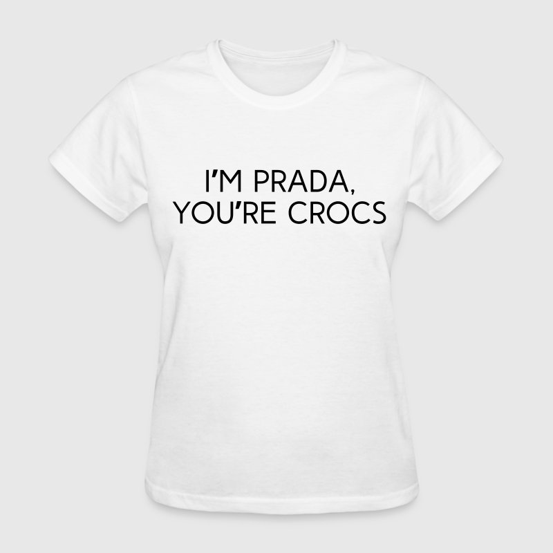I'm prada, you're crocs - Women's T-Shirt