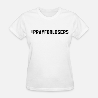 Loser Pray for losers - Women's T-Shirt