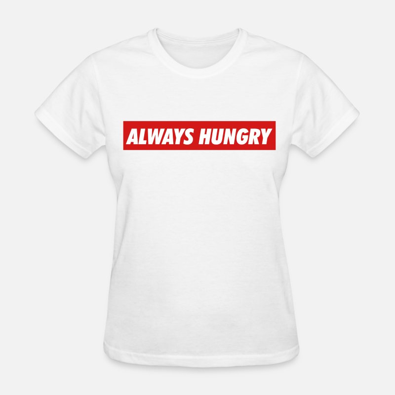 Always Hungry T-Shirts - Always hungry - Women's T-Shirt white