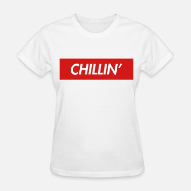Chillin Chillin' - Women's T-Shirt