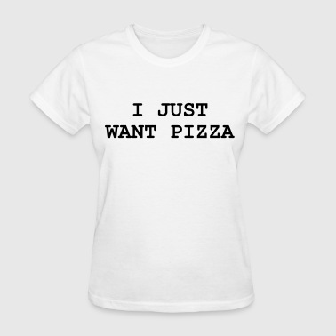 I just want pizza - Women's T-Shirt