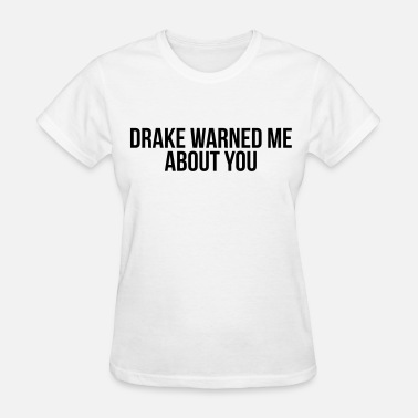 Warned You About Drake warned me about you - Women's T-Shirt