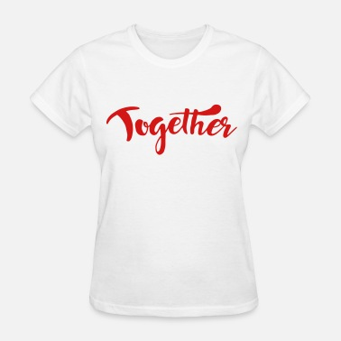 Together Togetherness Together - Women's T-Shirt