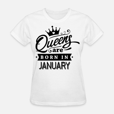 Birthday January Queens Are Born In January - Women's T-Shirt
