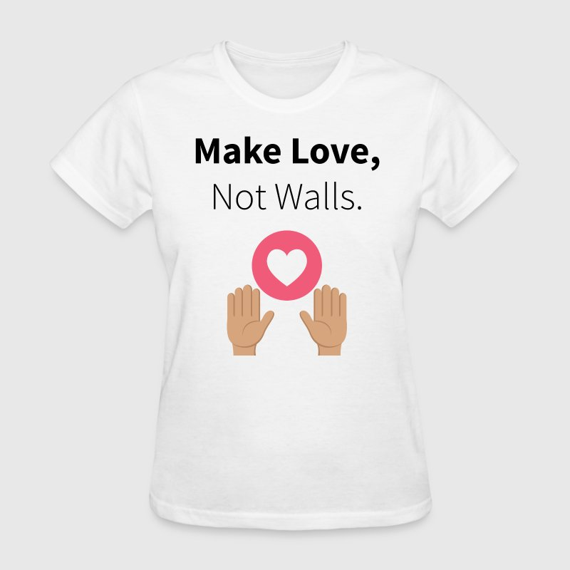 Make Love, Not Walls - Women's T-Shirt
