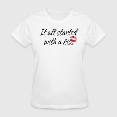 Started With A Kiss Pregnant It All Started With A Kiss - Women's T-Shirt